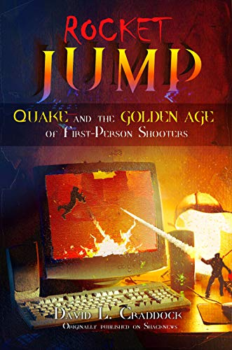 Rocket Jump: Quake and the Golden Age of First-Person Shooters...