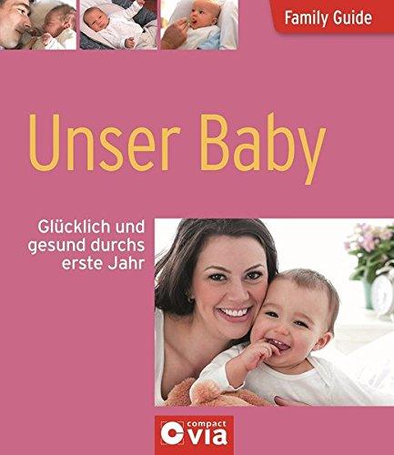 Unser Baby - Glücklich und gesund durchs erste Jahr: Family Guide -...