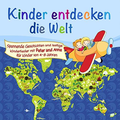 Kinder entdecken die Welt (Ein Hörspiel für Kinder von 4-8 Jahre mit...