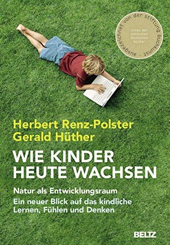 Wie Kinder heute wachsen: Natur als Entwicklungsraum. Ein neuer Blick...